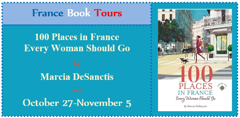 Marcia DeSanctis on Tour: 100 Places in France Every Woman Should Go (1/3)