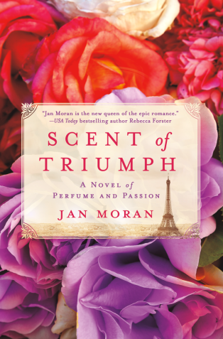 Scent of Triumph: A Novel of Perfume And Passion by Jan Moran